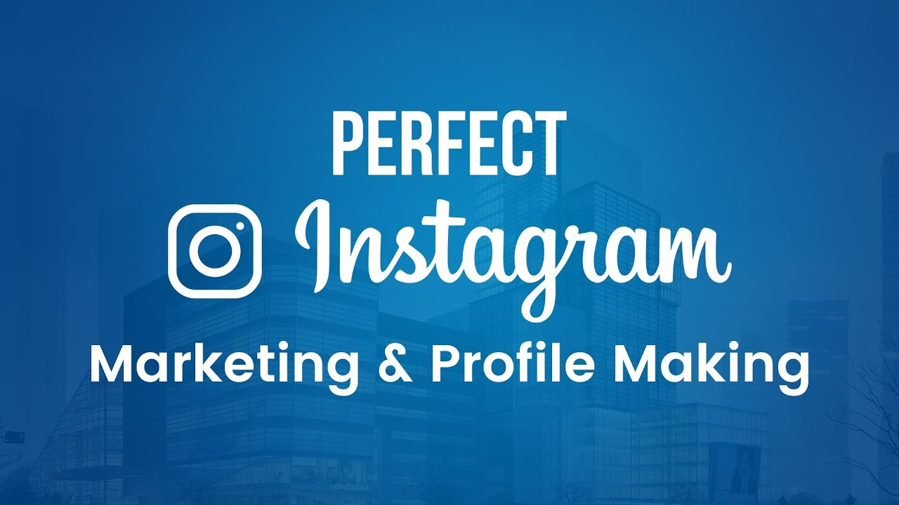 Perfect Instagram Marketing & Profile Making - Instagram