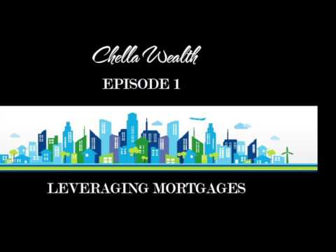 Chella Wealth - Leveraging Mortgages To Build Wealth (Real Estate Series Ep. 1)
