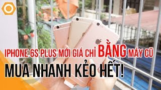 iPhone 6s Plus mới giá chỉ BẰNG máy cũ- Mua nhanh kẻo hết!
