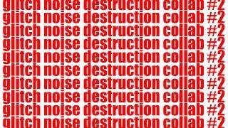 Glitch Noise Destruction Collab #2