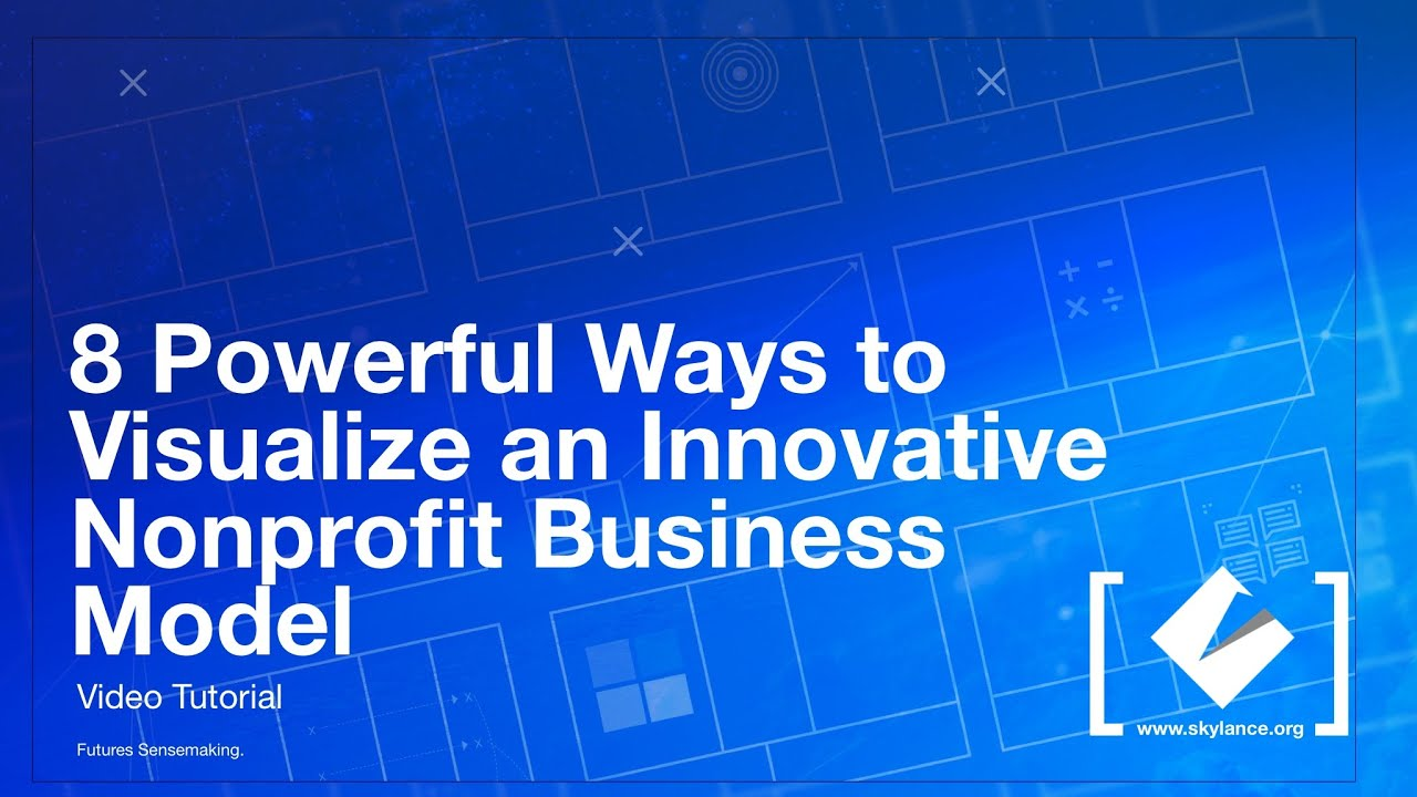 Eight Powerful Ways to Visualize an Innovative Nonprofit Business Model (2018)