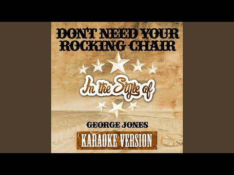 Don't Need Your Rocking Chair (In The Style Of George Jones) (Karaoke Version)