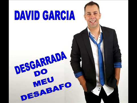DAVID GARCIA DESGARRADA DO MEU DESABAFO