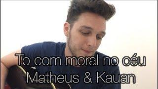 Baixar To Com Moral No Céu - Matheus e Kauan (Emerson Gonçalves cover)