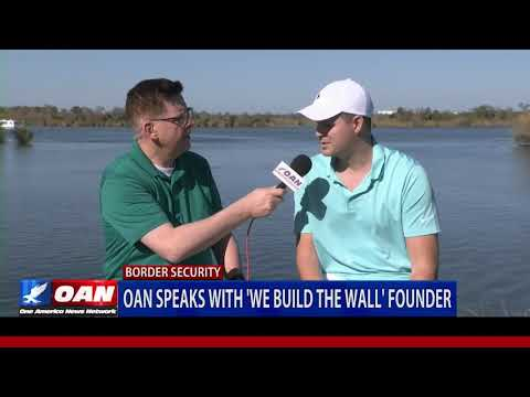 OAN speaks with 'We Build the Wall' founder