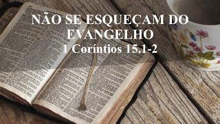 NÃO SE ESQUEÇAM DO EVANGELHO - 1 Coríntios 15.1-2 - Rev. Anatote Lopes 03/10/2021