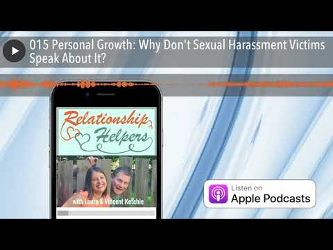 015 Personal Growth: Why Don't Sexual Harassment Victims Speak About It?
