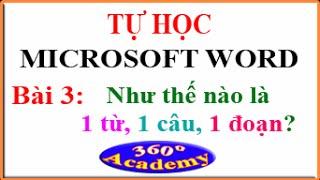 Tự học Microsoft Word. Bài 3: Như thế nào là Từ, câu, đoạn trong Microsoft Word