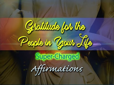 Gratitude for the People in Your Life - Super-Charged Affirmations
