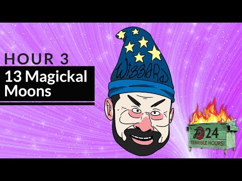 Hour 3: 13 Magickal Moons | Garbage Day: Another 24 Terrible Hours With The F Plus