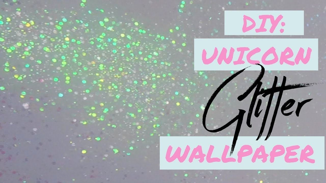 DIY UNICORN GLITTER WALLPAPER