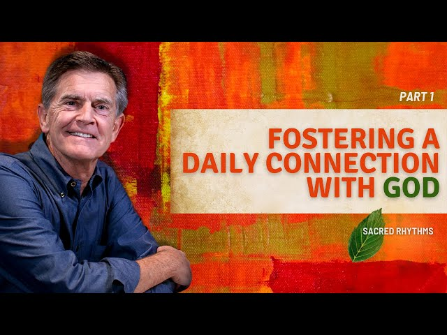 Cultivating Daily Connection with God, Part 1 - Chip Ingram