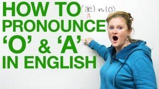 Vowel Pronunciation - A & O