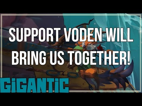 Support Voden will bring us Together! - Gigantic Open Beta
