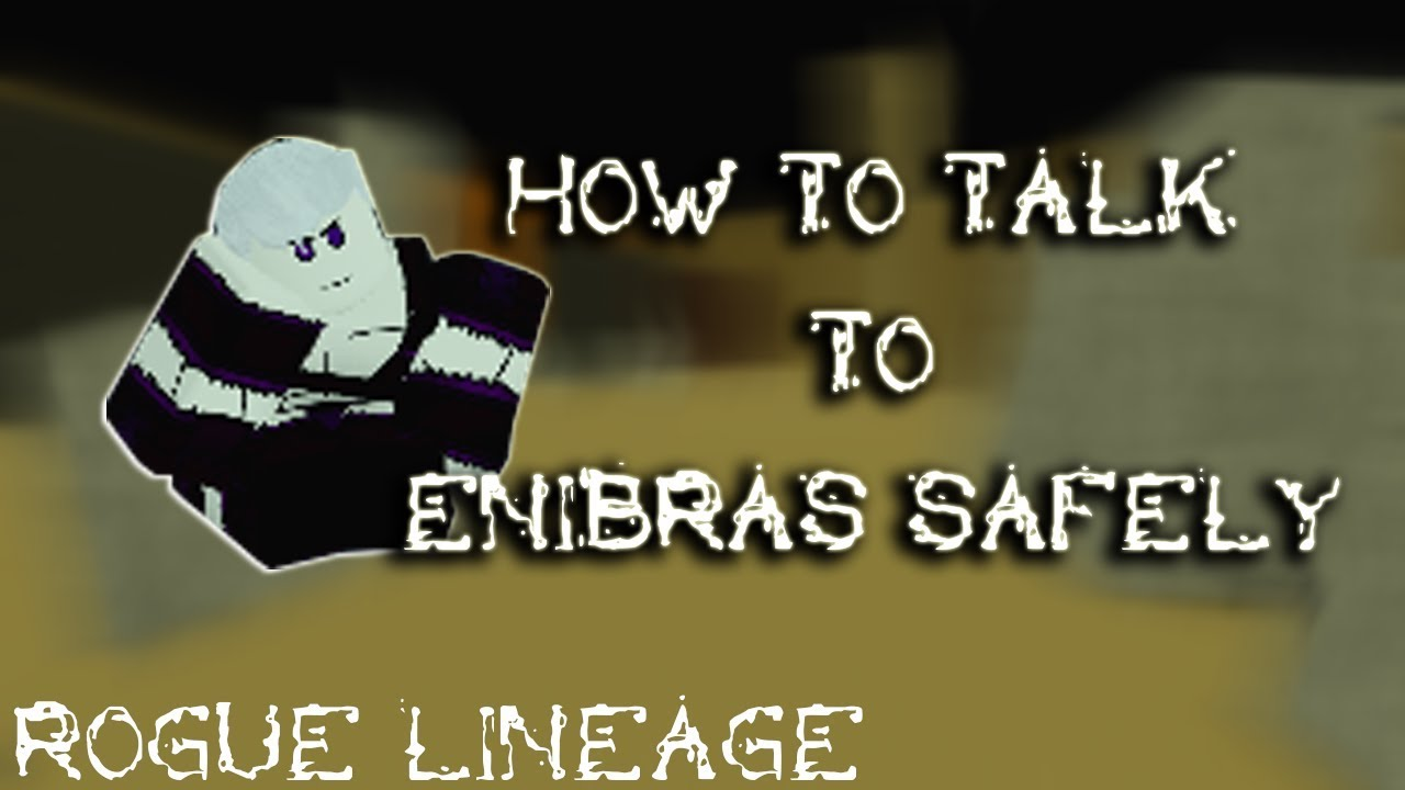 How To Talk To Enibras Safely Rogue Lineage Youtube