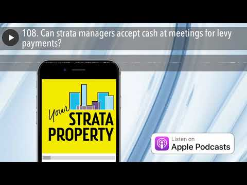 108. Can strata managers accept cash at meetings for levy payments?