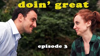 doin' great: EPISODE 3