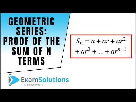 Geometric Series - Proof of the Sum of n terms : ExamSolutions Maths Revision Tutorials