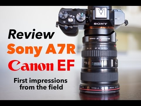 Sony A7R Review with Canon EF lenses - First Impressions