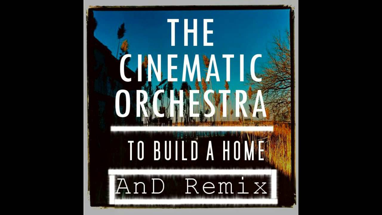 The Cinematic Orchestra Build A Home Youtube