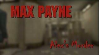 MAX PAYNE • Alex's Murder