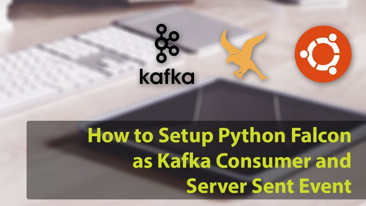 How to Setup Python Falcon as Kafka Consumer and Server Sent Event