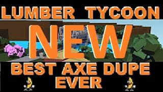 BEST AXE DUPE EVER pt 2 : Lumber Tycoon 2 ( RoBlox ) INFINITE AXE'S
