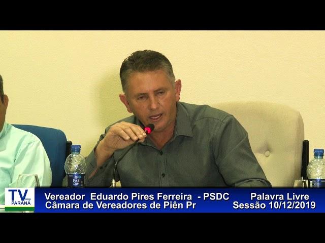 Vereador  Eduardo Pires Ferreira   PSDC  Palavra Livre Sessão 10 12 2019