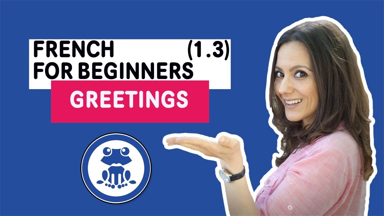 Beginners french lesson 13 conversation learn french greetings beginners french lesson 13 conversation learn french greetings oh la la i speak french m4hsunfo