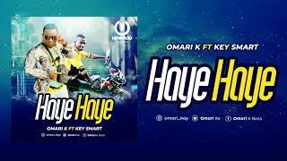 Omari K - Haye Haye Ft. Key Smart(Official Audio)