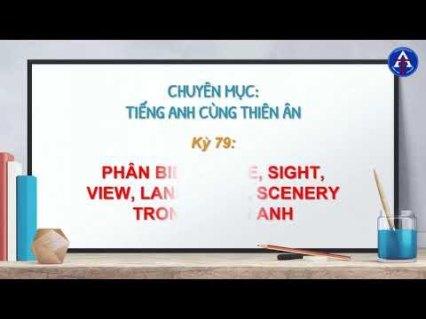 [TIẾNG ANH CÙNG THIÊN ÂN] - Kỳ 79 : Phân Biệt Scene, View, Sight, Landscape, Scenery