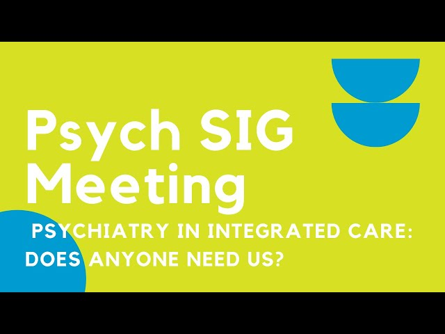 Psychiatry in Integrated Care: Does anyone need us?
