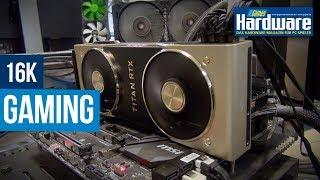 16K-Gaming | Extreme High-Res | 15.360 x 8.640 | Titan RTX
