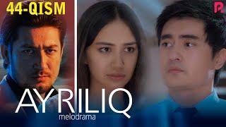Ayriliq 44-qism (o'zbek serial)