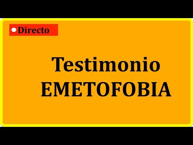 Testimonio EMETOFOBIA (miedo muy intenso al vómito) #Psicología