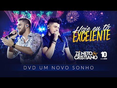 Zé Neto e Cristiano - HOJE EU TÔ EXCELENTE - DVD Um Novo Sonho