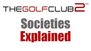 The Golf Club 2 - Societies Explained