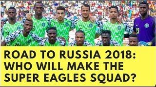 Road To Russia 2018: Who Will Make The Super Eagles Squad?