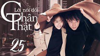 LỜI NÓI DỐI CHÂN THẬT | TẬP 25| Phim Tình Cảm Trung Quốc