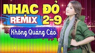Nhạc Đỏ Remix 2/9 KHÔNG QUẢNG CÁO - LK Nhạc Đỏ Remix Cực Mạnh