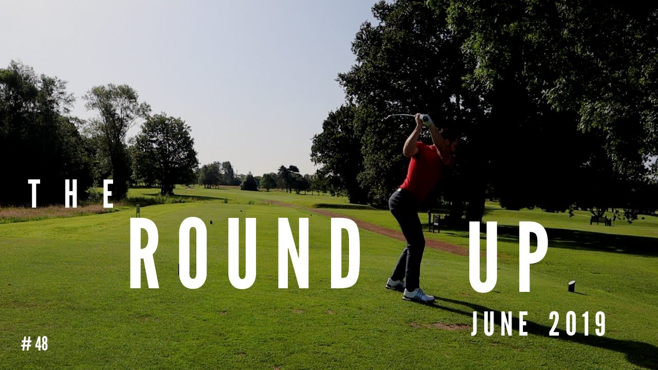 THE ROUND UP : JUNE 2019 | Golf Fitness, Practice and ...