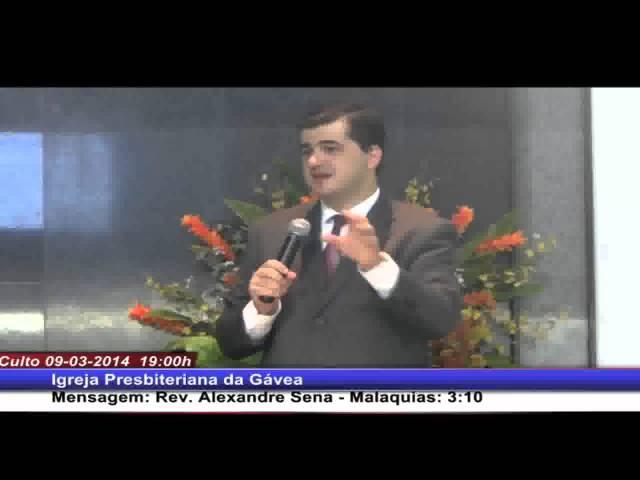 A consagração do dízimo - Malaquias 3.10 - Rev. Alexandre Sena (09.03.2014, noite, IPGávea)
