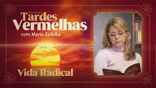 Tardes Vermelhas | EP20 | Vida Radical