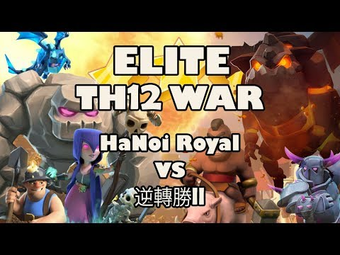 HaNoi Royal vs 逆轉勝ll - Clan War TH 12 - Clash of Clans