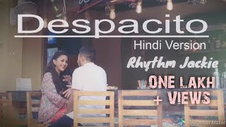 Despacito - Luis Fonsi ft. Daddy Yankee | Rhythm Jackie | Hindi Version| Indian |
