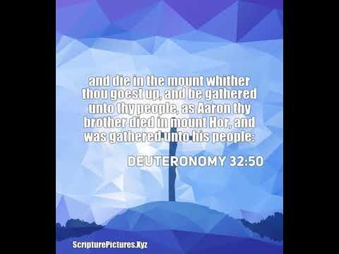 Deuteronomy 32:50: and die in the mount whither thou goest up, and be...