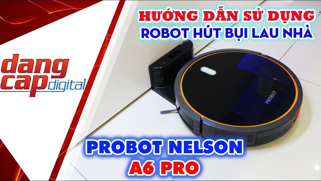 Hướng dẫn sử dụng ROBOT HÚT BỤI LAU NHÀ Probot Nelson A6 PRO – Dangcapdigital.vn