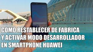 Restablecer de fabrica y activar modo desarrollador en telefonos Huawei