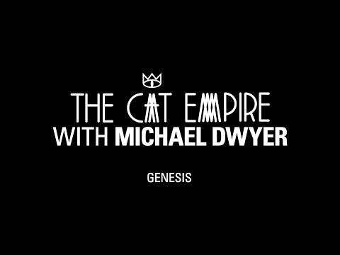 The Cat Empire with Michael Dwyer: Genesis