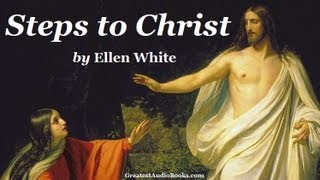 STEPS TO CHRIST by Ellen White - FULL Audio Book | Greatest Audio Books| God Jesus Christianity